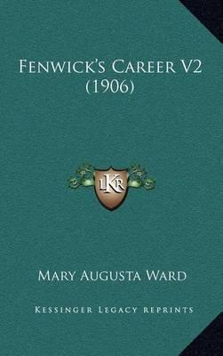 Fenwick's Career V2 (1906) by Mary Augusta Ward