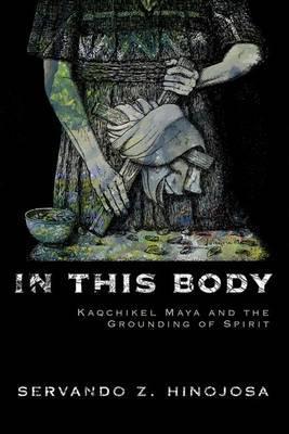 In This Body by Servando Z. Hinojosa