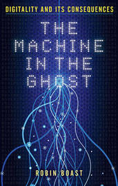 The Machine in the Ghost by Robin Boast