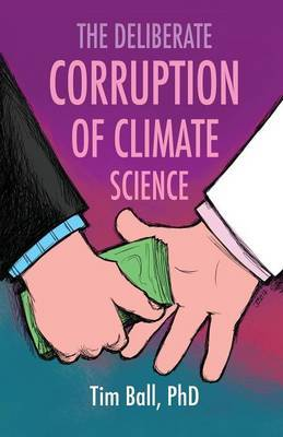 The Deliberate Corruption of Climate Science by Tim Ball