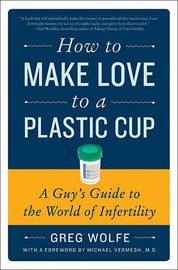 How to Make Love to a Plastic Cup by Greg Wolfe