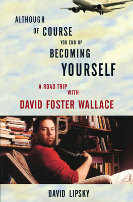 Although Of Course You End Up Becoming Yourself by David Lipsky image