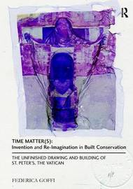 Time Matter(s): Invention and Re-Imagination in Built Conservation by Federica Goffi