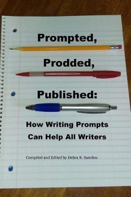 Prompted, Prodded, Published by Debra R Sanchez