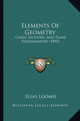 Elements of Geometry: Conic Sections, and Plane Trigonometry (1895) by Elias Loomis image