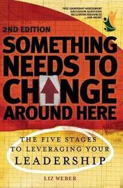 Something Needs to Change Around Here by Liz Weber