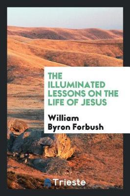 The Illuminated Lessons on the Life of Jesus by William Byron Forbush image