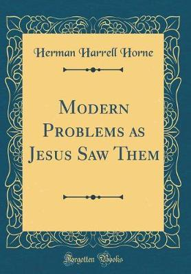 Modern Problems as Jesus Saw Them (Classic Reprint) by Herman Harrell Horne