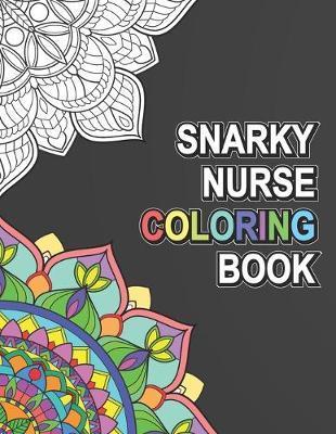 Snarky Nurse Coloring Book by Nurse Coloring Book Publishing