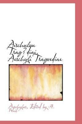 Aischulou Tragdiai. Aeschyli Tragoediae by Aeschylus Edited by H. Weil