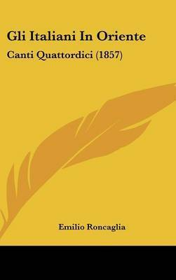 Gli Italiani In Oriente: Canti Quattordici (1857) by Emilio Roncaglia