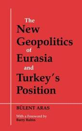The New Geopolitics of Eurasia and Turkey's Position by Bulent Aras image