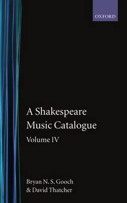 A Shakespeare Music Catalogue: Volume IV by Bryan N.S. Gooch