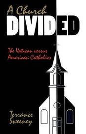 A Church Divided: The Vatican Versus American Catholics by Terrance Sweeney image