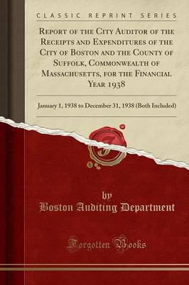 Report of the City Auditor of the Receipts and Expenditures of the City of Boston and the County of Suffolk, Commonwealth of Massachusetts, for the Financial Year 1938 by Boston Auditing Department