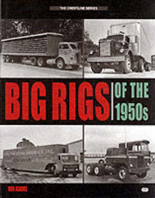 Big Rigs of the 1950s by Ronald Adams