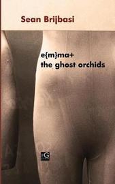 E{m}ma+ the Ghost Orchids by Sean Brijbasi image