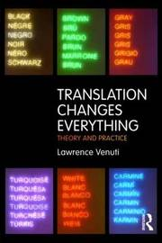 Translation Changes Everything by Lawrence Venuti