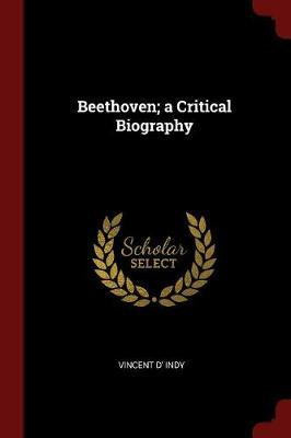 Beethoven; A Critical Biography by Vincent D Indy
