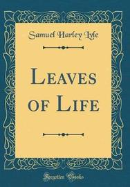 Leaves of Life (Classic Reprint) by Samuel Harley Lyle image