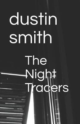 The Night Tracers by Dustin Lee Smith