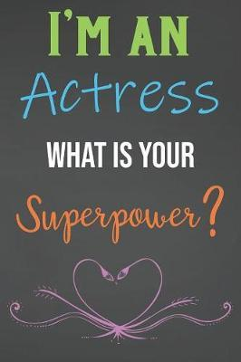 I'm An Actress What Is Your Superpower? by Areo Creations