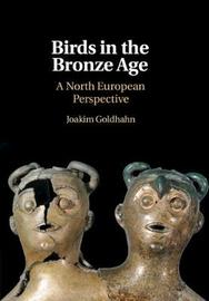 Birds in the Bronze Age by Joakim Goldhahn