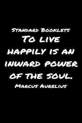 Standard Booklets To Live Happily Is an Inward Power of The Soul Marcus Aurelius by Standard Booklets