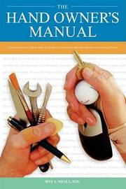 The Hand Owner S Manual: A Hand Surgeon S Thirty-Year Collection of Important Information and Fascinating Facts by Roy A. Meals