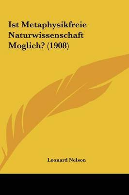 Ist Metaphysikfreie Naturwissenschaft Moglich? (1908) by Leonard Nelson image