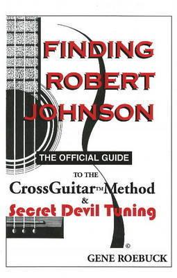Finding Robert Johnson by Gene Roebuck