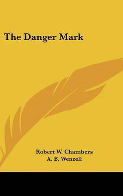 The Danger Mark by Robert W Chambers