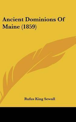 Ancient Dominions of Maine (1859) by Rufus King Sewall
