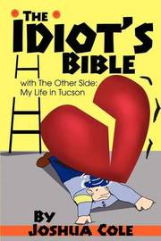 The Idiot's Bible: With the Other Side: My Life in Tucson by Joshua Cole image