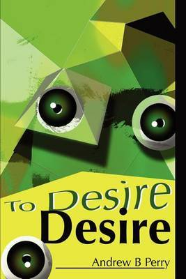 To Desire Desire by Andrew B Perry image