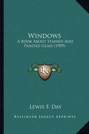 Windows: A Book about Stained and Painted Glass (1909) by Lewis F.Day
