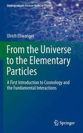 From the Universe to the Elementary Particles by Ulrich Ellwanger