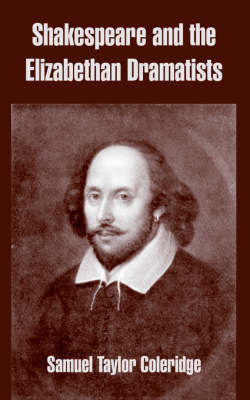 Shakespeare and the Elizabethan Dramatists by Samuel Taylor Coleridge