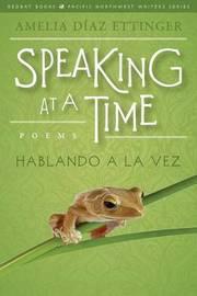 Speaking at a Time; Hablando a la Vez by Amelia Diaz Ettinger