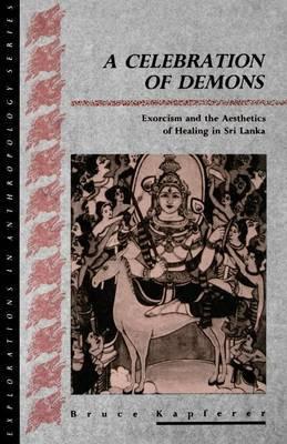 A Celebration of Demons by Bruce Kapferer