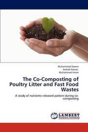 The Co-Composting of Poultry Litter and Fast Food Wastes by Azeem Muhammad