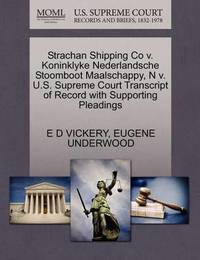 Strachan Shipping Co V. Koninklyke Nederlandsche Stoomboot Maalschappy, N V. U.S. Supreme Court Transcript of Record with Supporting Pleadings by E D Vickery