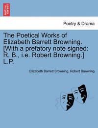 The Poetical Works of Elizabeth Barrett Browning. [With a Prefatory Note Signed by Elizabeth (Barrett) Browning