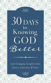 30 Days to Knowing God Better by Compiled by Barbour Staff