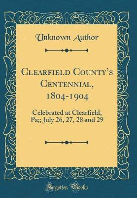 Clearfield County's Centennial, 1804-1904 by Unknown Author image