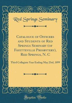 Catalogue of Officers and Students of Red Springs Seminary (of Fayetteville Presbytery), Red Springs, N. C by Red Springs Seminary