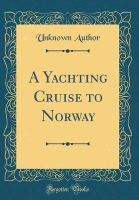 A Yachting Cruise to Norway (Classic Reprint) by Unknown Author image