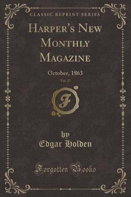 Harper's New Monthly Magazine, Vol. 27 by Edgar Holden