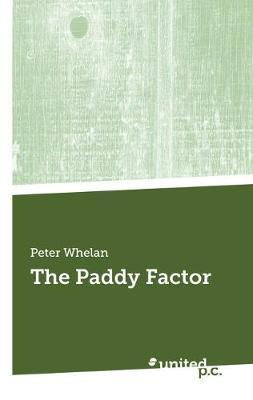 The Paddy Factor by Peter Whelan
