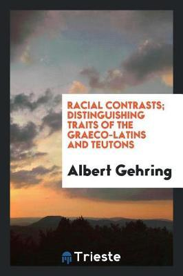 Racial Contrasts; Distinguishing Traits of the Graeco-Latins and Teutons by Albert Gehring image